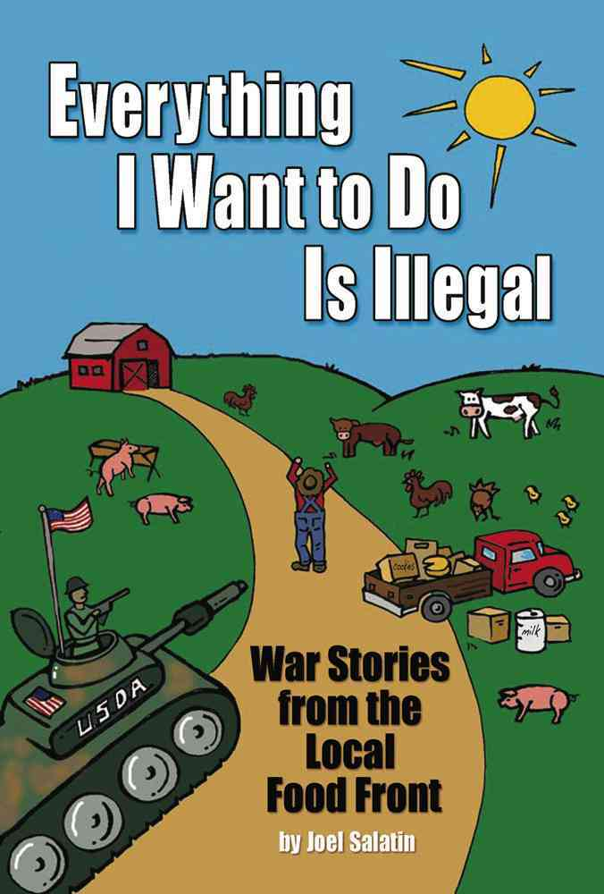 Everything I Want to Do Is Illegal By Salatin, Joel