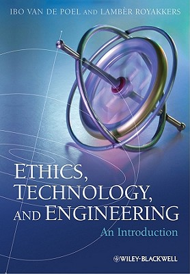 Ethics, Technology, and Engineering By Van De Poel, Ibo/ Royakkers, Lamber